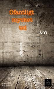 Ofantligt mycket tid (e-bok) av Yi A, A Yi