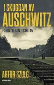 I skuggan av Auschwitz : förintelsen 1939-45