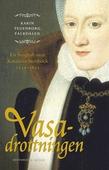 Vasadrottningen : en biografi om Katarina Stenbock 1535-1621