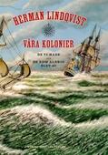 Våra kolonier : de vi hade och de som aldrig blev av