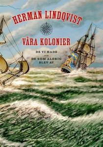 Våra kolonier : de vi hade och de som aldrig bl