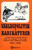 VÄRLDSPOLITIK i KARIKATYRER ... berättad i tusch av tecknare från hela världen och beledsagad av korta texter, skildrande krigets fortlöpande utveckling 1943 - 1945