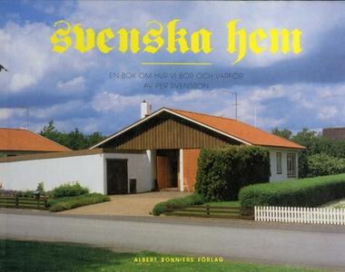 Svenska hem : En bok om hur vi bor och varför (