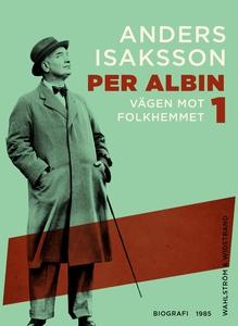 Per Albin 1 : Vägen mot folkhemmet (e-bok) av A