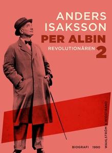 Per Albin 2 : Revolutionären (e-bok) av Anders
