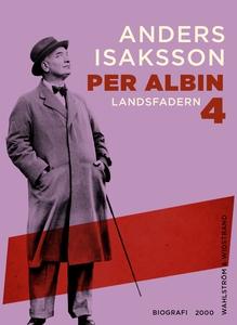Per Albin 4 : Landsfadern (e-bok) av Anders Isa