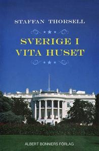 Sverige i Vita huset (e-bok) av Staffan Thorsel