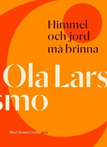 Himmel och jord må brinna (e-bok) av Ola Larsmo
