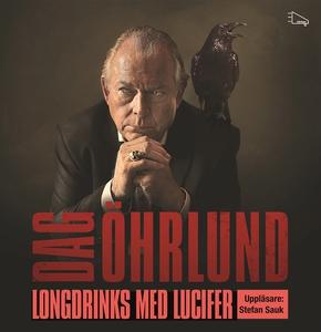 Longdrinks med Lucifer (ljudbok) av Dag Öhrlund
