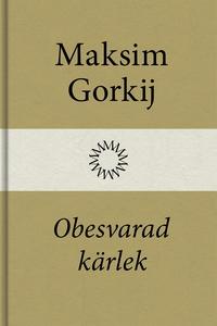 Obesvarad kärlek (e-bok) av Maksim Gorkij