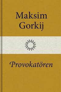 Provokatören (e-bok) av Maksim Gorkij