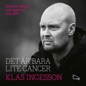 Det är bara lite cancer: om livet, döden och myten om mig själv