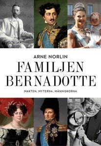 Familjen Bernadotte : Makten, myterna, människo