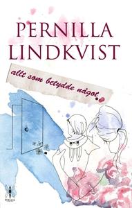 Allt som betydde något (e-bok) av Pernilla Lind