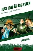 Just idag är jag stark: En bok om Kenta Gustafsson