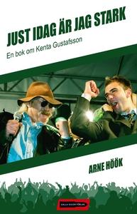 Just idag är jag stark: En bok om Kenta Gustafs