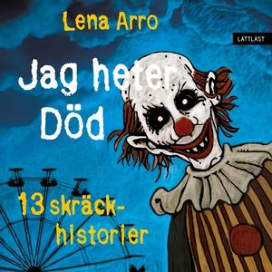 Jag heter Död – 13 skräckhistorier / Lättläst (