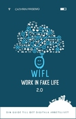 WIFL - Work In Fake Life 2.0 - Din guide till det digitala arbetslivet