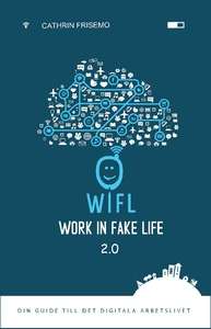 WIFL - Work In Fake Life 2.0 - Din guide till d