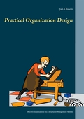 Practical Organization Design: Effective organizations via a structured Management System