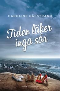 Tiden läker inga sår (e-bok) av Caroline Säfstr