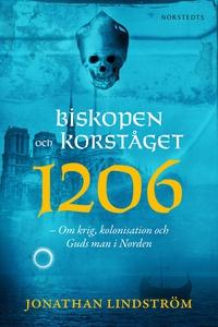 Biskopen och korståget 1206 : Om krig, kolonisa