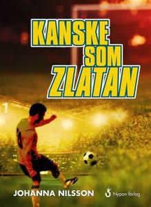 Kanske som Zlatan (e-bok) av Johanna Nilsson