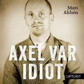 Axel var idiot / Lättläst
