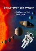 Solsystemet och rymden - En illustrerad bok för de yngre
