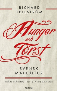 Hunger och törst : Svensk måltidshistoria från