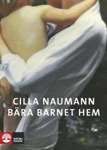 Bära barnet hem (e-bok) av Cilla Naumann