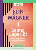 Selma Lagerlöf 1 : Från Mårbacka till Jerusalem