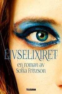 Livselixiret (e-bok) av Sofia Fritzson
