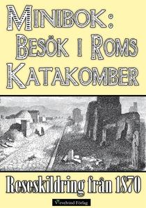 Minibok: Ett besök i Roms katakomber år 1870 (e