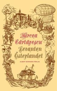 Levanten (e-bok) av Mircea Cartarescu