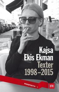 Texter 1998-2015 (e-bok) av Kajsa Ekis Ekman