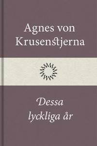 Dessa lyckliga år (e-bok) av Agnes von Krusenst
