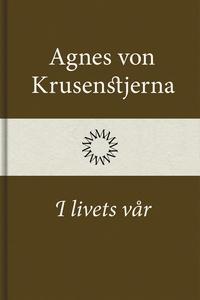I livets vår (e-bok) av Agnes von Krusenstjerna