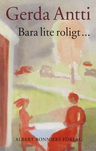 Bara lite roligt (e-bok) av Gerda Antti