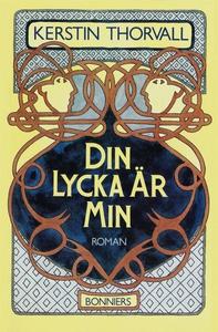 Din lycka är min (e-bok) av Kerstin Thorvall