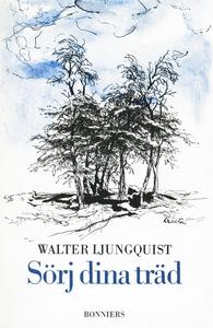 Sörj dina träd (e-bok) av Walter Ljungquist