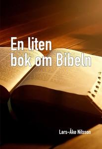 EN LITEN BOK OM BIBELN (e-bok) av Lars-Åke Nils