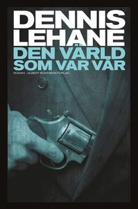 Den värld som var vår (e-bok) av Dennis Lehane