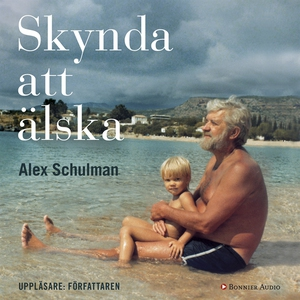 Skynda att älska (ljudbok) av Alex Schulman