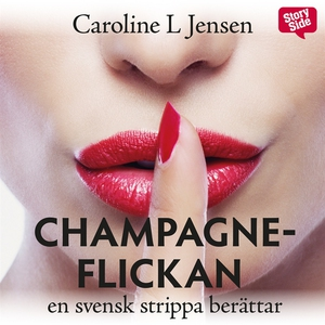 Champagneflickan : en svensk strippa berättar (