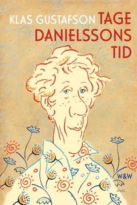 Tage Danielssons tid : En biografi (e-bok) av K