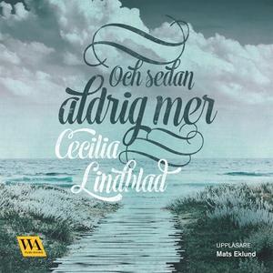 Och sedan aldrig mer (ljudbok) av Cecilia Lindb