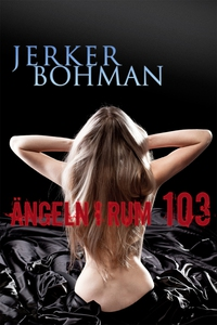 Ängeln i rum 103 (e-bok) av Jerker Bohman
