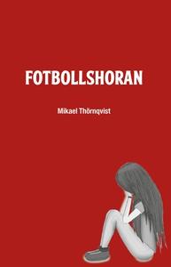 Fotbollshoran (e-bok) av Mikael Thörnqvist