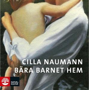Bära barnet hem (ljudbok) av Cilla Naumann